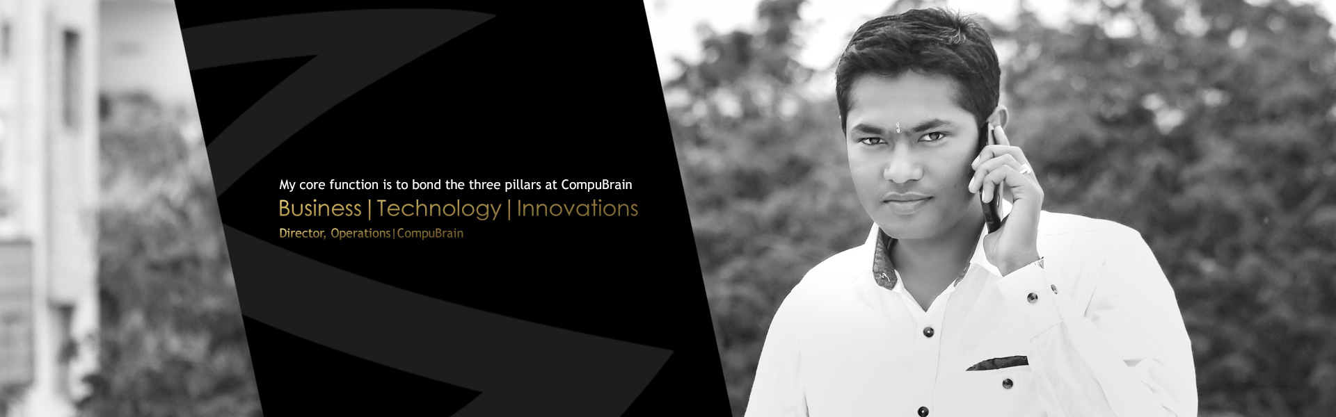 Hiren Doshi Director of operations at CompuBrain my core function is to bond the three pillars at CompuBrain: Business, Technology and Innovations