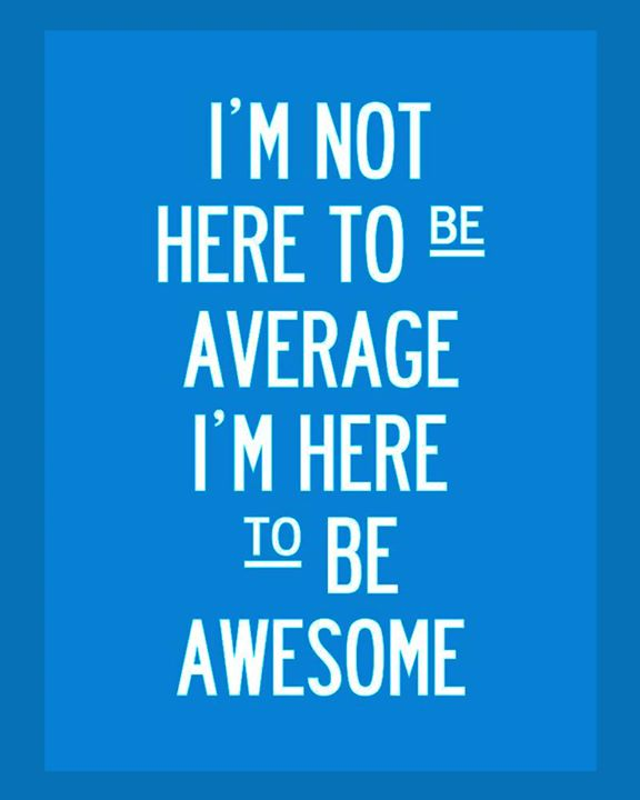 :: Be Awesome ::  #QOTD #GetInspired #Awesome