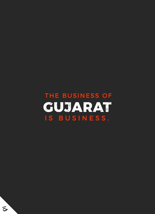 The Business of Gujarat is Business.  #Business #Technology #Innovations #GujaratDay