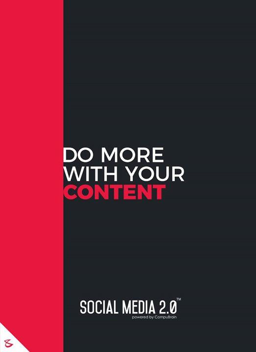 Do More With Your Content  #sm2p0 #contentstrategy #SocialMediaStrategy #DigitalStrategy #FutureOfSocialMedia